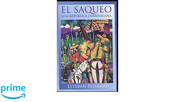 El Saqueo en la República Dominicana (Spanish Edition): Esteban Rosario: 9781719937825: Amazon.com: Books