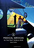 Medical Services in the First World War, Susan Cohen, 0747813698