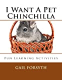 I Want a Pet Chinchilla, Gail Forsyth, 1491274417