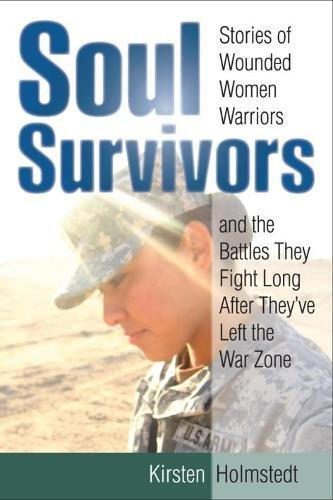 Download Soul Survivors: Stories of Wounded Women Warriors and the Battles They Fight Long After They've Left the War Zone PDF