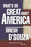 What's So Great about America, Dinesh D'Souza, 0895261537