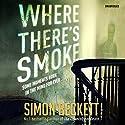 Where There's Smoke Hörbuch von Simon Beckett Gesprochen von: Julia Barrie