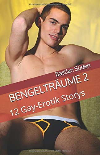 Bengelträume 2: 12 Gay-Erotik Storys Taschenbuch – 9. September 2017 Bastian Süden Independently published 1549711687 Fiction / Erotica
