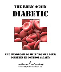 The Born-Again Diabetic: The Handbook to Help You Get Your Diabetes in Control (Again)