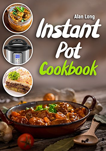Instant Pot Cookbook: Easy and Healthy Recipes for Your Electric Pressure Cooker. Simple And Quality Guide For Beginners And Advanced. by Alan Long