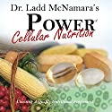 Power of Cellular Nutrition: The Importance of Nutritional Supplementation Audiobook by Ladd McNamara, MD Narrated by Ladd McNamara, MD