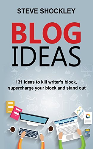 Blog Ideas: 131 Ideas to Kill Writer's Block, Supercharge Your Blog and Stand Out by Steve Shockley ebook