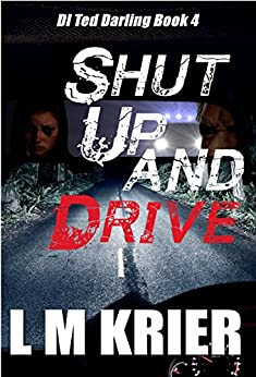 Shut Up and Drive: DI Ted Darling Book 4 by [Krier, L M]
