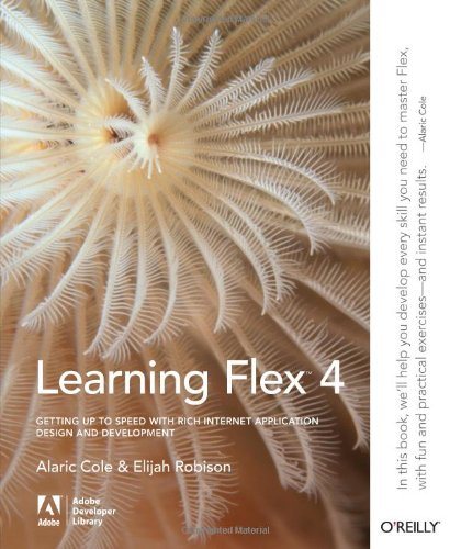 Learning Flex 4: Getting Up to Speed with Rich Internet Application Design and Development (Adobe Developer Library) by Brand: Adobe Developer Library