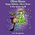 Happy Birthday, Oliver Moon & Oliver Moon and the Spider Spell Audiobook by Sue Mongredien Narrated by Glen McCready