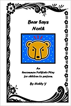 Book Bear Says North: An Uncommon Folktale Play for children to perform.