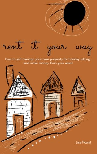 rent it your way: how to self-manage your own property for holiday letting and make money from your asset