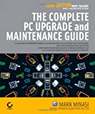The Complete PC Upgrade and Maintenance Guide, Mark Minasi and Faithe Wempen, 0782144314