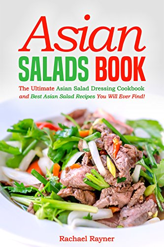 Asian Salads Book: The Ultimate Asian Salad Dressing Cookbook and Best Asian Salad Recipes You Will Ever Find! ()
