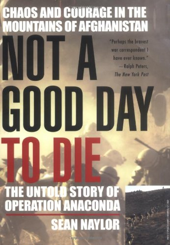 Not a Good Day to Die: The Untold Story of Operation Anaconda by Berkley Books
