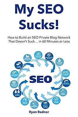 My SEO Sucks!: How to Build an SEO Private Blog Network That Doesn't Suck... in 60 Minutes or Less