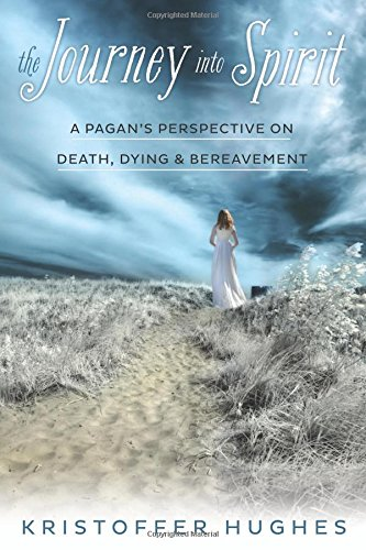 Download The Journey Into Spirit: A Pagan's Perspective on Death, Dying & Bereavement pdf epub