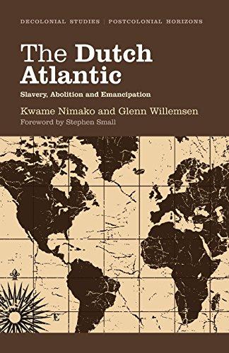 The Dutch Atlantic: Slavery, Abolition and Emancipation...