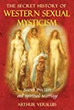 img - for The Secret History of Western Sexual Mysticism: Sacred Practices and Spiritual Marriage book / textbook / text book