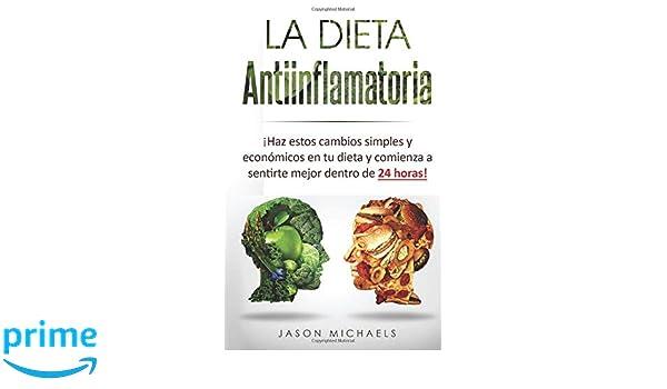 La Dieta Antiinflamatoria: Haz estos cambios simples y económicos en tu dieta y comienza a sentirte mejor dentro de 24 horas! (Libro en .