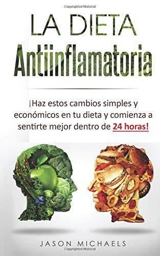 La Dieta Antiinflamatoria Haz estos cambios simples y económicos en tu dieta y comienza a sentirte mejor dentro de 24 horas! (Libro en ... Diet Spanish Book Version)  [Michaels, Jason] (Tapa Blanda)