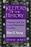 Keepers of the History : Women and the Israeli-Palestinian Conflict, Young, Elise G., 080776261X