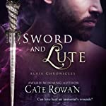 Sword and Lute: Alaia Chronicles: Legends | Cate Rowan