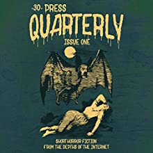 The -30- Press Quarterly, Issue 1 Periodical by  -30- Press Narrated by Anthony Luciano, Amanda Luciano