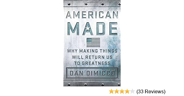 American Made: Why Making Things Will Return Us to Greatness: Dan