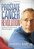 The Prostate Cancer Revolution: Beating Prostate Cancer Without Surgery