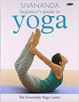 Sivananda Beginner`s Guide to Yoga: SIVANANDA: 9781856753395 ...