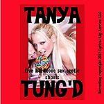Tanya Tung'd: Five Hardcore Sex Erotica Shorts | Tanya Tung
