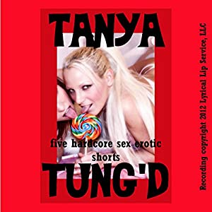 Tanya Tung'd: Five Hardcore Sex Erotica Shorts Audiobook