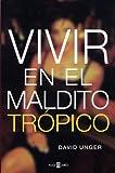 Vivir en el maldito Tropico, David Unger, 0307209636