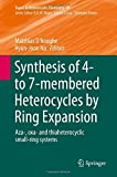 Synthesis of 4- to 7-membered Heterocycles by Ring Expansion: Aza-, oxa- and thiaheterocyclic small-ring systems (Topics in Heterocyclic Chemistry) (2016-01-14)