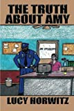 The Truth about Amy, Lucy Horwitz, 1493175823