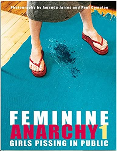 Feminine Anarchy: Girls Pissing in Public (German Edition)
