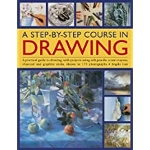 A Step-By-Step Course In Drawing: A Practical Guide To Drawing, With Projects Using Soft Pencils, Conté Crayons, Charcoal And Graphite Sticks, Shown In 175 Photographs