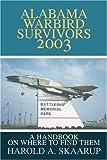 Alabama Warbird Survivors 2003, Harold A. Skaarup, 0595256015
