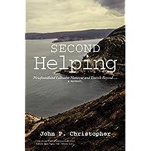 Second Helping: Newfoundland Labrador Nunavut and Travels Beyond . . . . a Memoir..