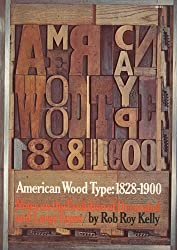 American Wood Type, 1828-1900: Notes on the Evolution of Decorated and Large Types and Comments on Related Trades of the Period (A Da Capo paperback)