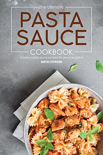 The Ultimate Pasta Sauce Cookbook: Creamy Pasta Sauce Recipes for Every Occasion (English Edition)