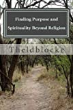 Finding Purpose and Spirituality Beyond Religion, Don Theldblocke, 1489512578