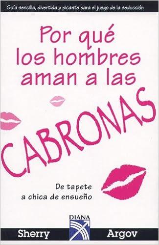 Por que los hombres aman a las cabronas: de tapete a chica de ensueño: Amazon.es: SHERRY ARGOV: Libros