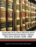 Geschichte Der Deutschen Rechtswissenschaft: Abth. Bis Zum Jahre 1650. 1880, Roderich Stintzing and Ernst Landsberg, 114345667X