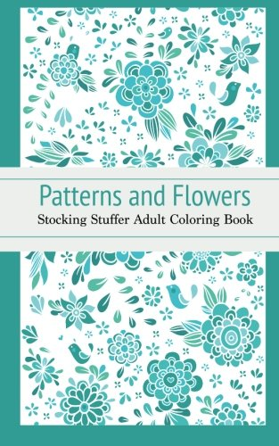 Read Online Patterns and Flowers: Stocking Stuffer Adult Coloring Book pdf