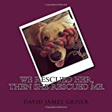 img - for We rescued her, then she rescued me.: A story about Kona, a Golden Retriever puppy who was rescued and given to a family with two boys. How she ... of how she changed one boy's life forever. book / textbook / text book
