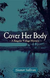 Cover Her Body, A Singular Village Mystery (Singular Village Mysteries)