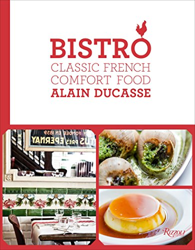 Bistro: Classic French Comfort Food by Alain Ducasse
