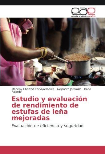 Estudio y evaluación de rendimiento de estufas de leña mejoradas: Evaluación de eficiencia y seguridad (Spanish Edition): Marleny Libertad Carvajal Ibarra, ...